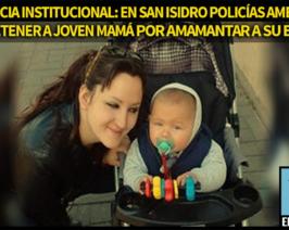 Violencia Institucional: en San Isidro la policía amenazó con detener a joven mamá por amamantar a su bebé en la plaza